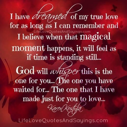 Love Quotes About Time Standing Still: I Have Dreamed Of My True Love For As Long As I Can