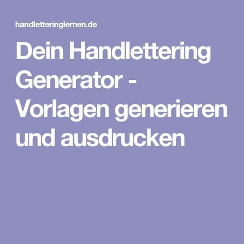 Dein Handlettering Generator Vorlagen Generieren Und Ausdrucken Lettering Lernen Handlettering Ausdrucken