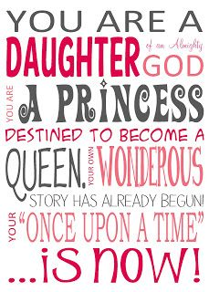 Your a daughter of an all mighty God, Your once upon a time is now