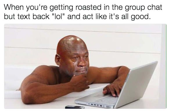 21 Memes To Send To Your Group Chat Immediately Crying Meme Love Memes Group Chat Meme