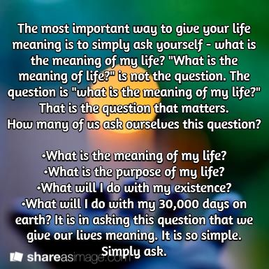 The most important way to give your life meaning is to simply ask the most important way to give your life meaning is to simply ask yourself what solutioingenieria Images
