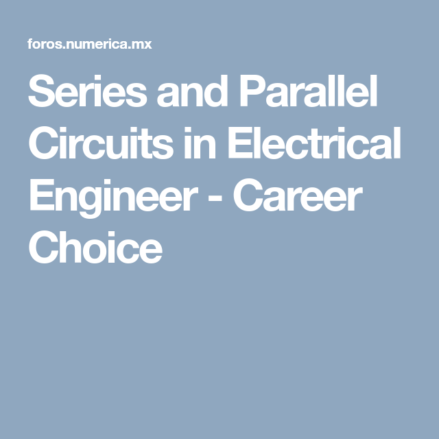 Series and parallel circuits in electrical engineer career choice series and parallel circuits in electrical engineer career choice greentooth Choice Image