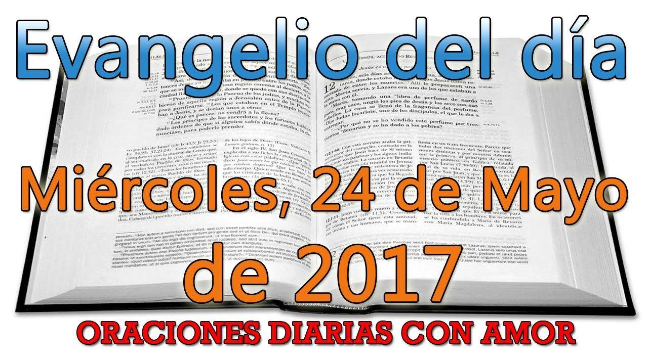 Evangelio del día Miércoles, 24 de Mayo de 2017