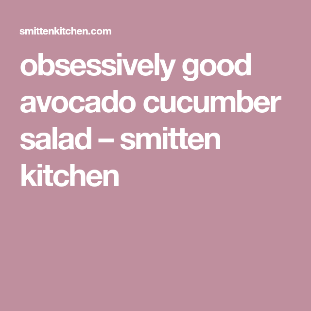 Obsessively Good Avocado Cucumber Salad New Year New Recipes