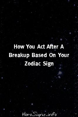 Horoscope how zodiac signs act after breakup