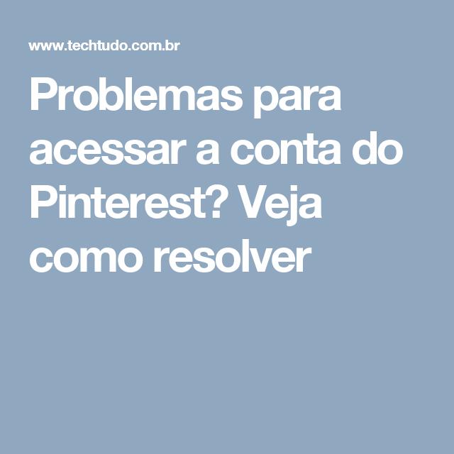 Problemas para acessar a conta do Pinterest? Veja como resolver