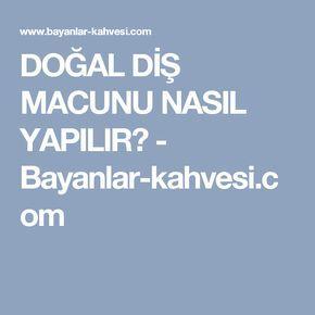 DOĞAL DİŞ MACUNU NASIL YAPILIR? - Bayanlar-kahvesi.com