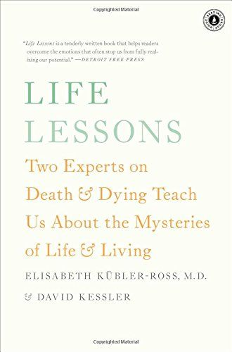 Life Lessons Two Experts On Death And Dying Teach Us About The Mysteries Of Life And Living By Elisabeth Kubler R On Death And Dying Life Lessons Book Of Life