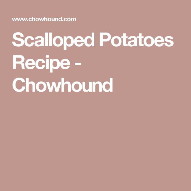Scalloped Potatoes Recipe - Chowhound
