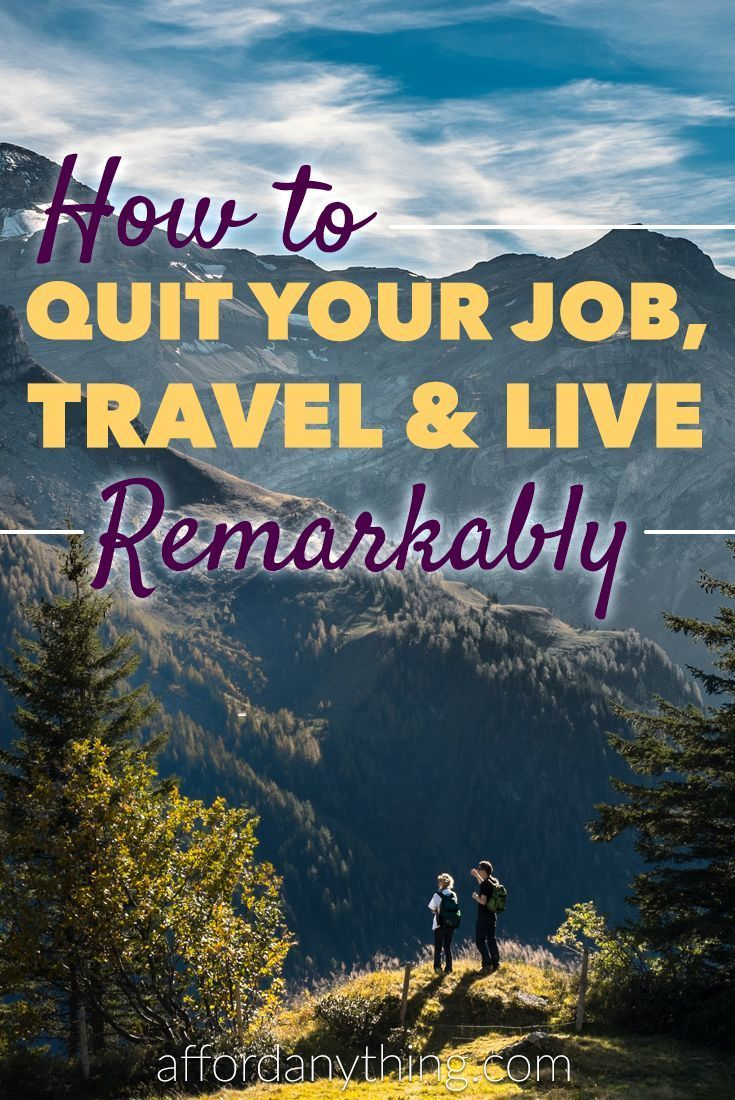 Quit Your Job, Travel, and Live Remarkably | Travel ...