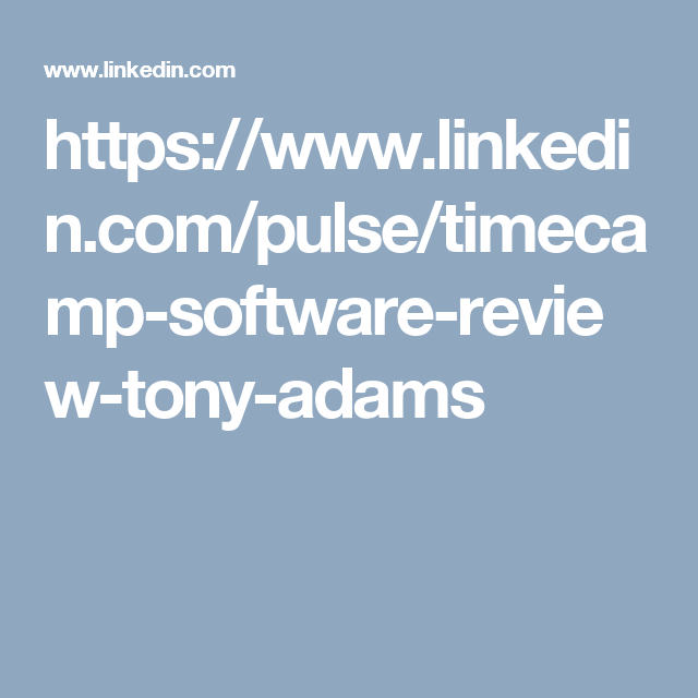 TimeCamp got reviewed by Tony Adams on LinkedIn Pulse! Find out why our tool is the only right time tracking choice!