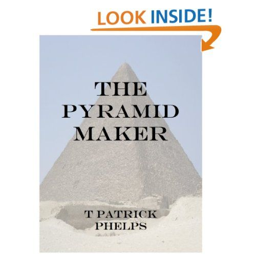 The Pyramid Maker   Thomas Phelps  $0.99 or free with Prime