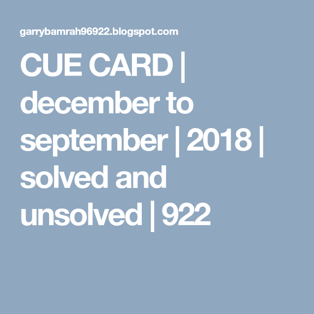 Cue Card December To September 2018 Solved And Unsolved 922 Cue Cards Cards September