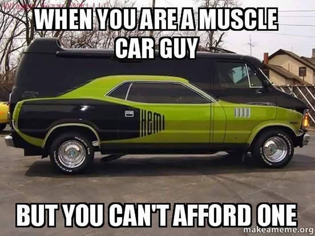 Funny Memes For Cars : When you can t afford a muscle car the struggle is real