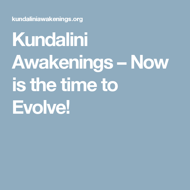 Kundalini Awakenings – Now is the time to Evolve!