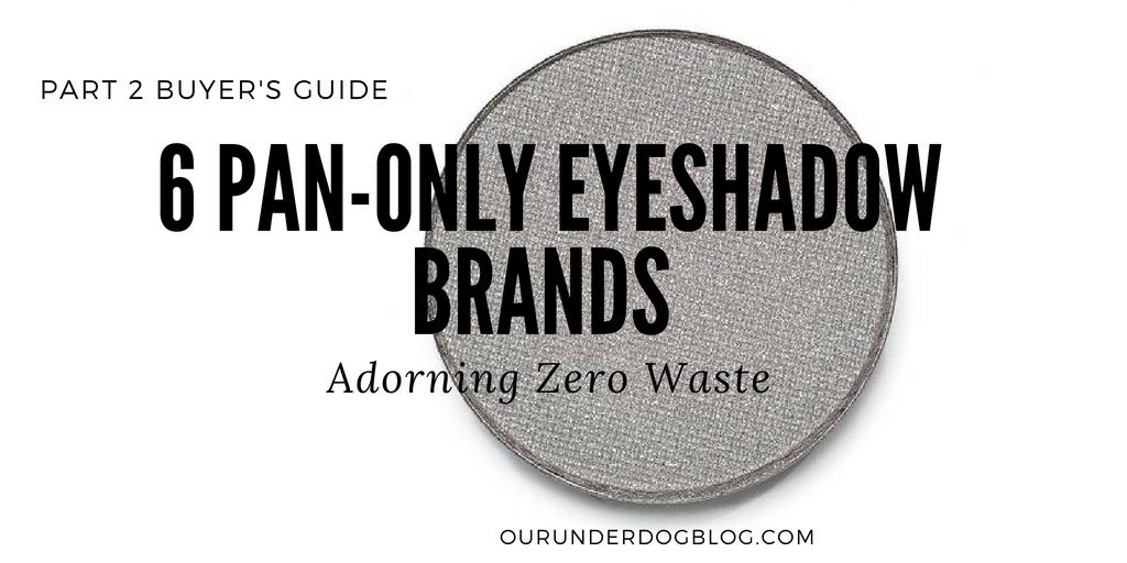 6 PanOnly Eyeshadow Brands Adorning Zero Waste. Part 2