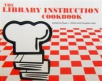 The library instruction cookbook / edited by Ryan L. Sittler and Douglas Cook