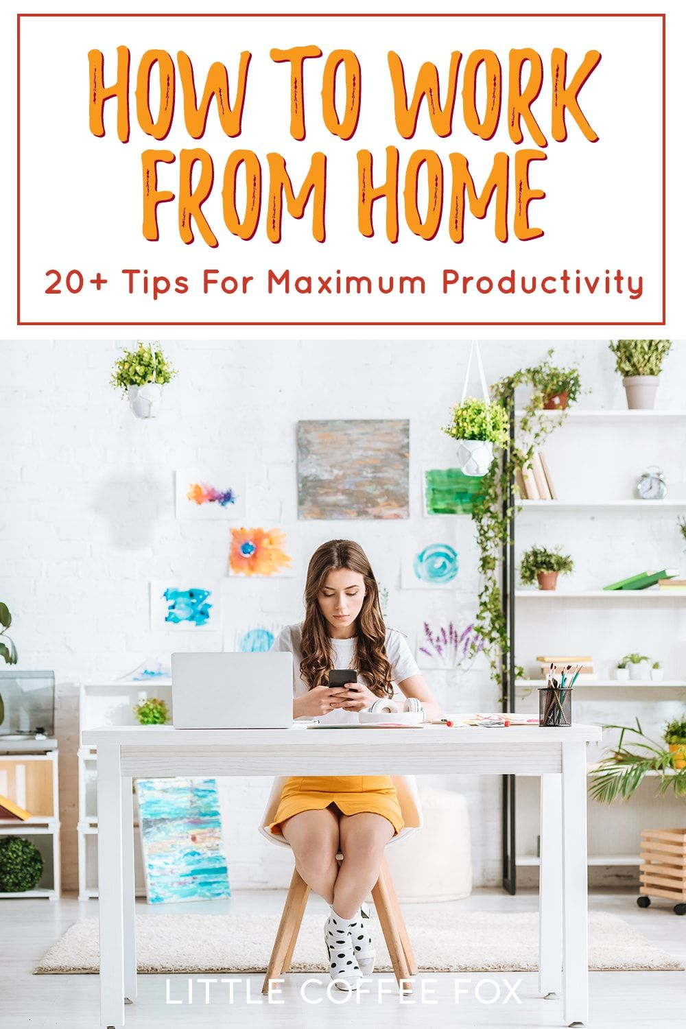 20+ Tips for Working from Home How to Stay Productive in