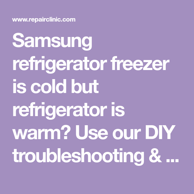 Samsung Refrigerator Freezer Is Cold But Refrigerator Is