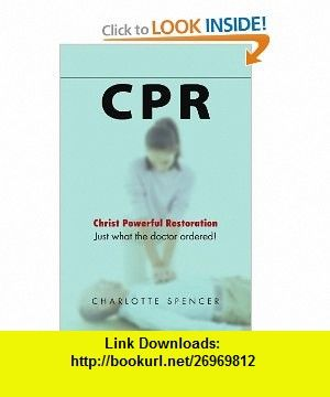 Cpr Just what the doctor ordered! Christ Powerful Restoration (9781469194936) Charlotte Spencer , ISBN-10: 1469194937  , ISBN-13: 978-1469194936 ,  , tutorials , pdf , ebook , torrent , downloads , rapidshare , filesonic , hotfile , megaupload , fileserve