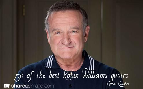 Great Quotes 50 Of The Best Robin Williams Quotes Robin Williams Quotes Robin Williams Death Robin Williams