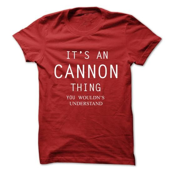Its An CANNON Thing.You Wouldns Understand - #striped shirt #sweatshirt you can actually buy. BEST BUY => https://www.sunfrog.com/No-Category/Its-An-CANNON-ThingYou-Wouldns-Understand.html?68278