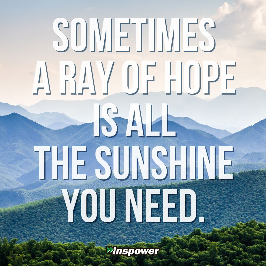 Sometimes A Ray Of Hope Is All The Sunshine You Need Inspirational Words Motivational Quotes Hope