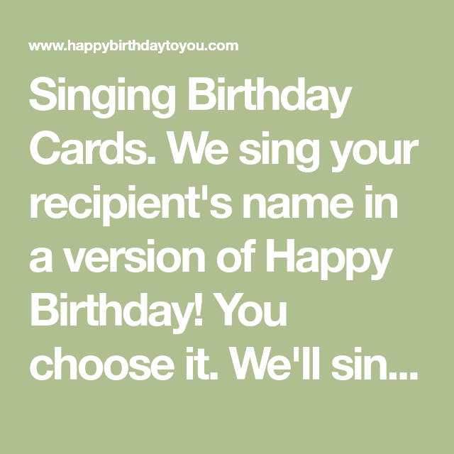 Singing Birthday Cards We Sing Your Recipient S Name In A Version Of Happy Birthday You Cho Singing Birthday Cards Birthday Cards Happy Birthday Funny Ecards