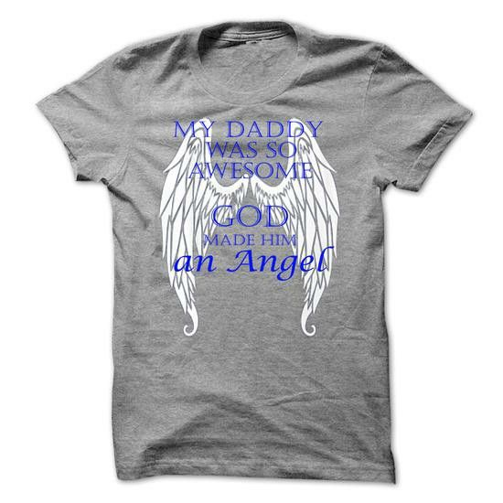 http://www.sunfrogshirts.com/My-daddy-was-so-awesome-God-made-him-an-Angel-52214871-Guys.html?44960 #dad