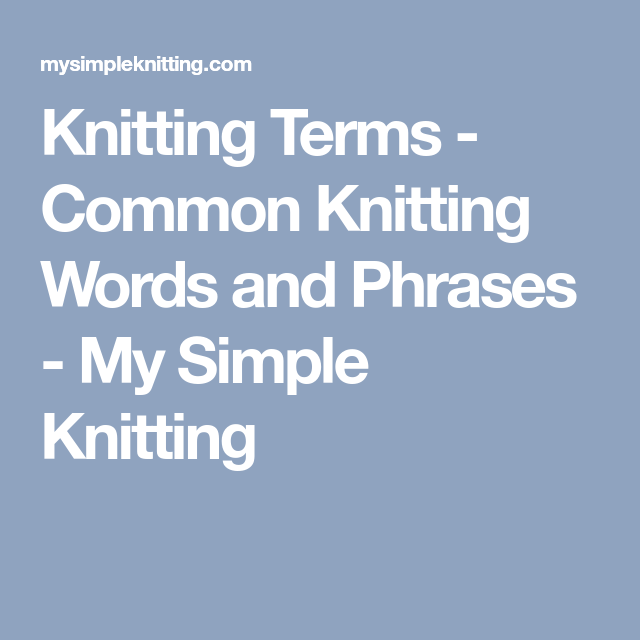 Knitting Terms Common Knitting Words And Phrases My Simple
