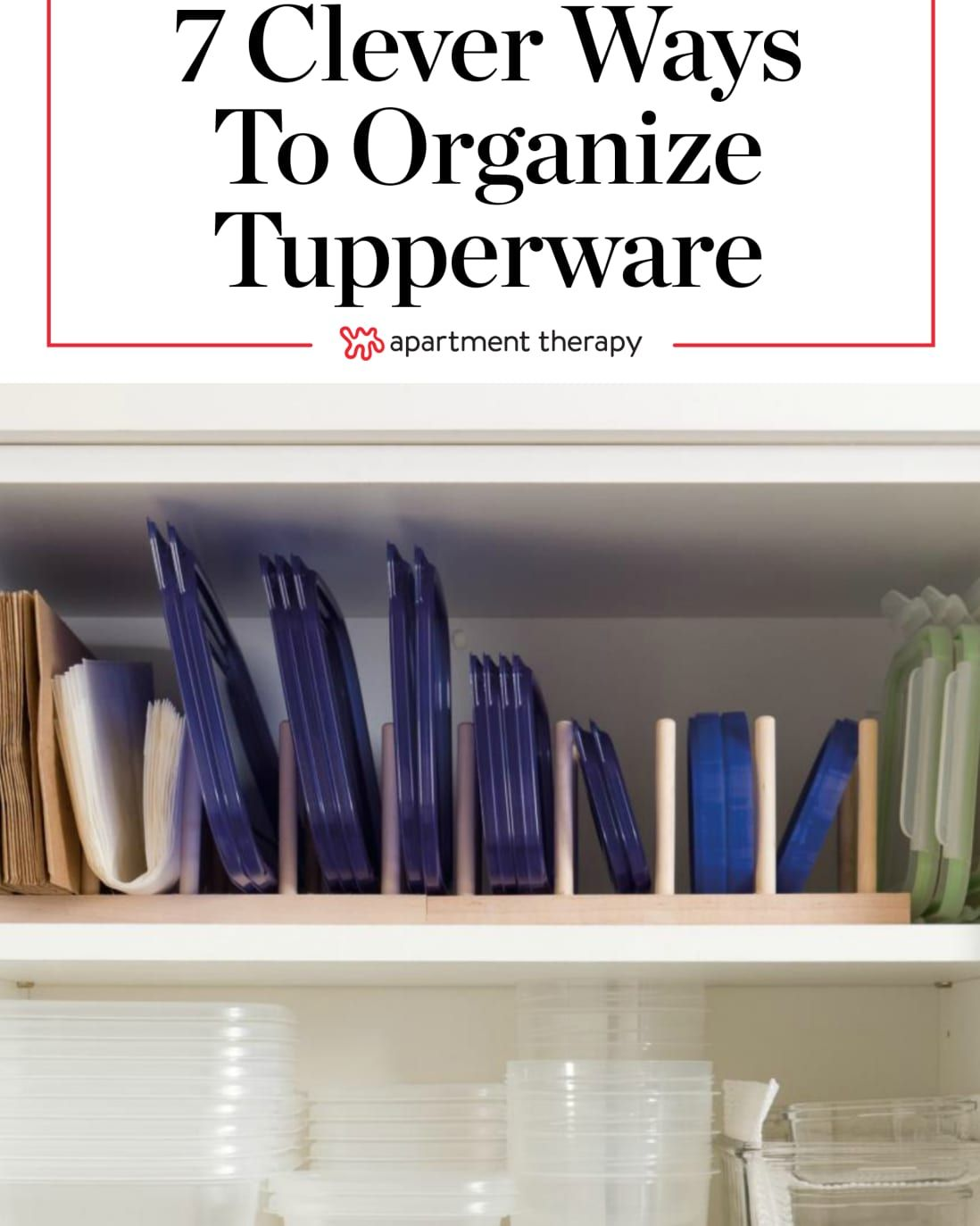 10 Clever Ways To Organize Tupperware And Food Storage Containers Tupperware Organizing Food Storage Organization Food Storage Containers Organization