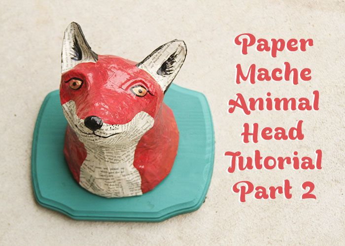 Diy paper mache animal head the fox edition she 39 s so for Making paper mache animals