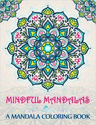 Mindful Mandalas A Mandala Coloring Book Unique Uplifting Adult For Men Women Teens Children Seniors Featuring
