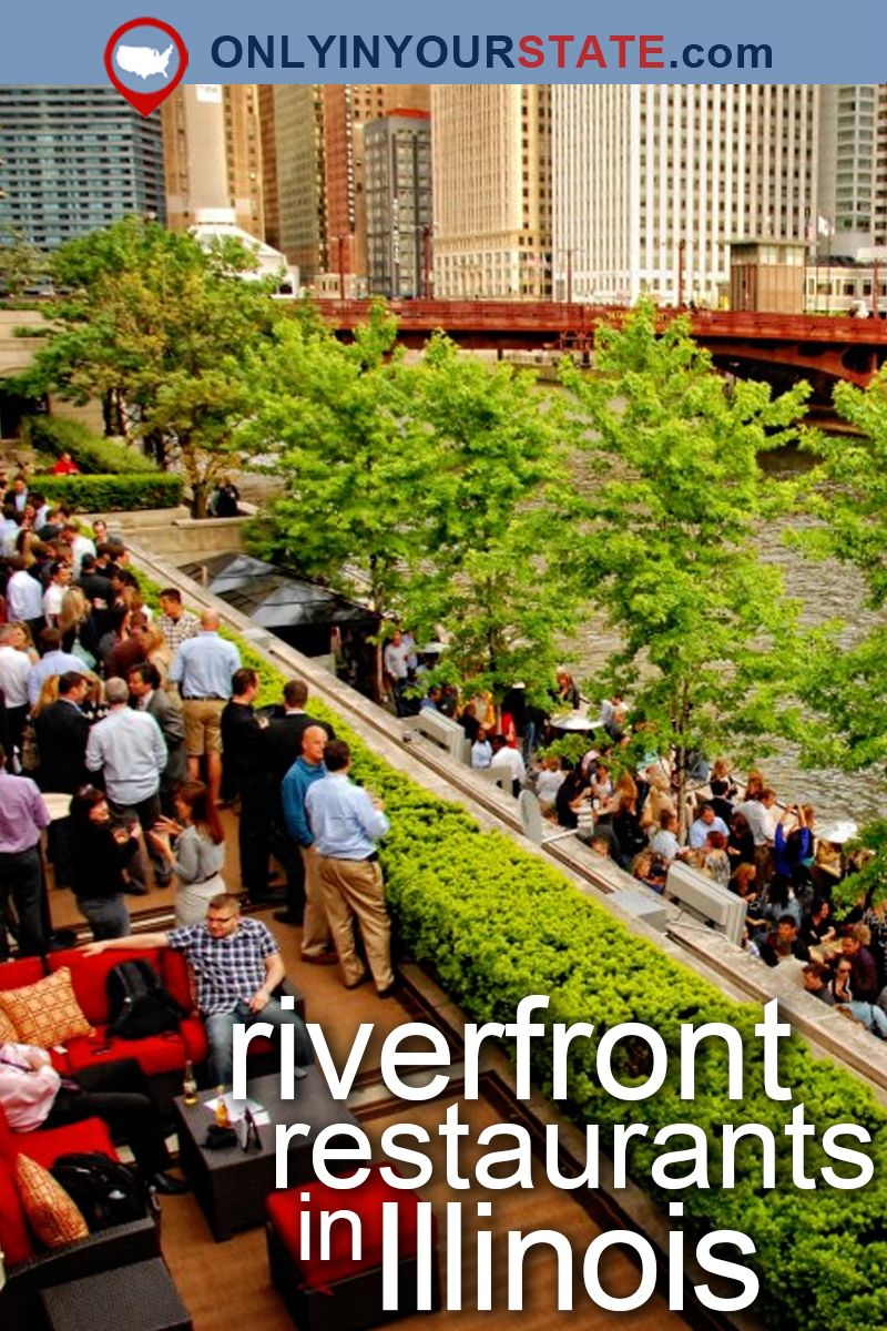 10 Illinois Restaurants Right On The River That Youre Guaranteed To