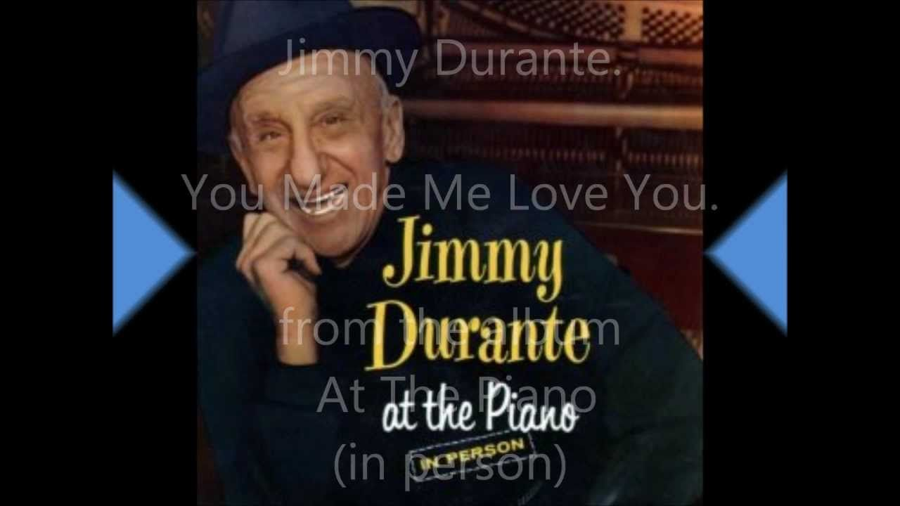 Jimmy Durante You Made Me Love You My Love Best Songs I Love You