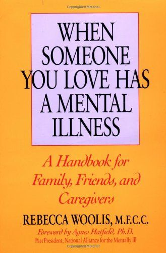 When Someone You Love Has A Mental Illness Rebecca Woolis Review