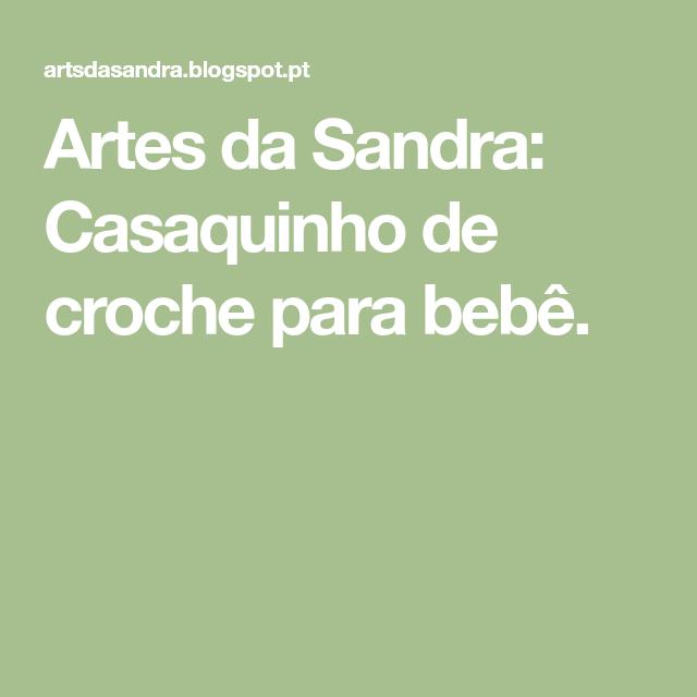 Artes da Sandra: Casaquinho de croche para bebê.