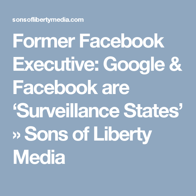 Former Facebook Executive Google Facebook Are Surveillance