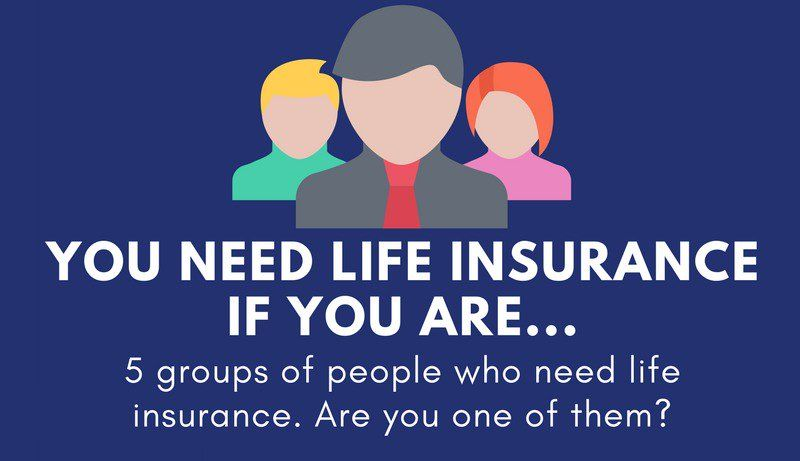 You Need Life Insurance If You Are Life Insurance Group