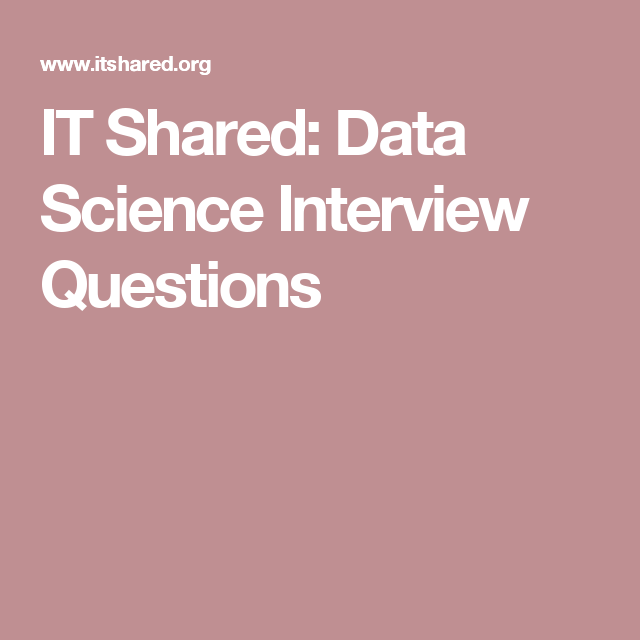 IT Shared: Data Science Interview Questions