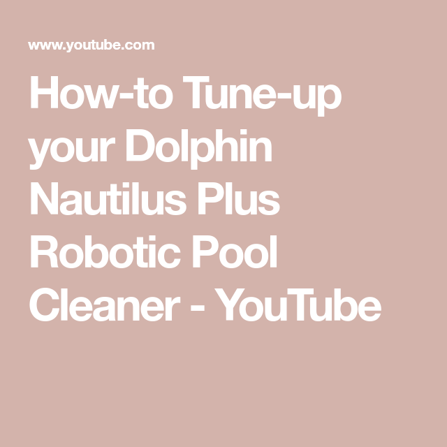 How To Tune Up Your Dolphin Nautilus Plus Robotic Pool Cleaner Youtube Pool Cleaning Robotic Pool Cleaner Pool