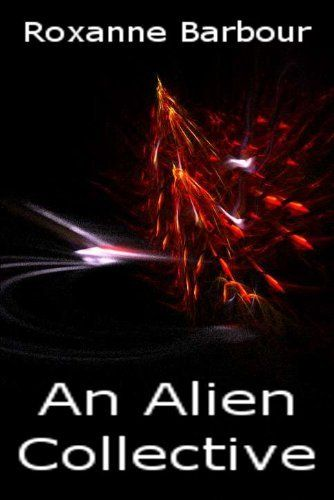 An Alien Collective by Roxanne Barbour, http://www.amazon.com/dp/B0087U1NN8/ref=cm_sw_r_pi_dp_W-EOqb1G16QXK