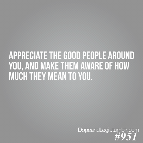 Appreciate the special people God has placed in your life because