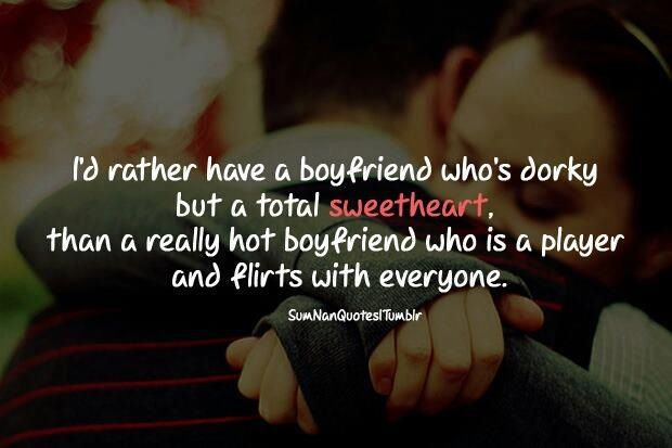 love this quote i d rather have a boyfriend who s dorky but a