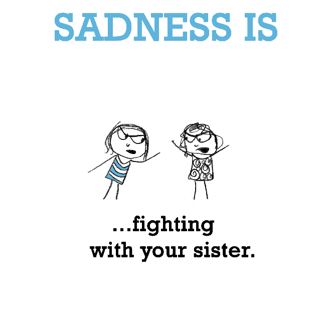 Sadness Is Fighting With Your Sister The Happy Quotes Family Quotes Funny Sister Quotes Sister Quotes Funny