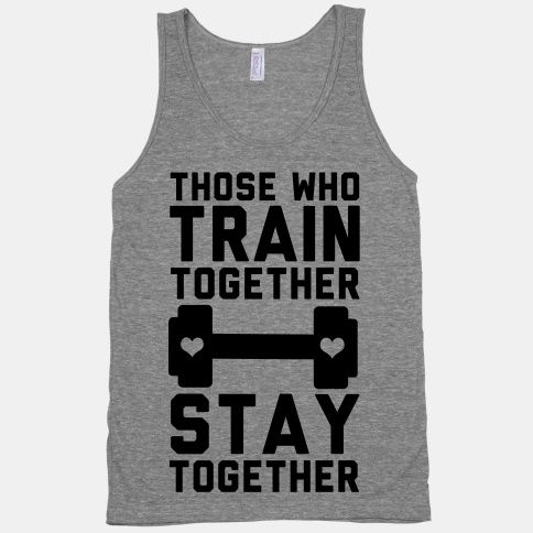 Those Who Train Together Stay Together ...lol but kind of want this too!