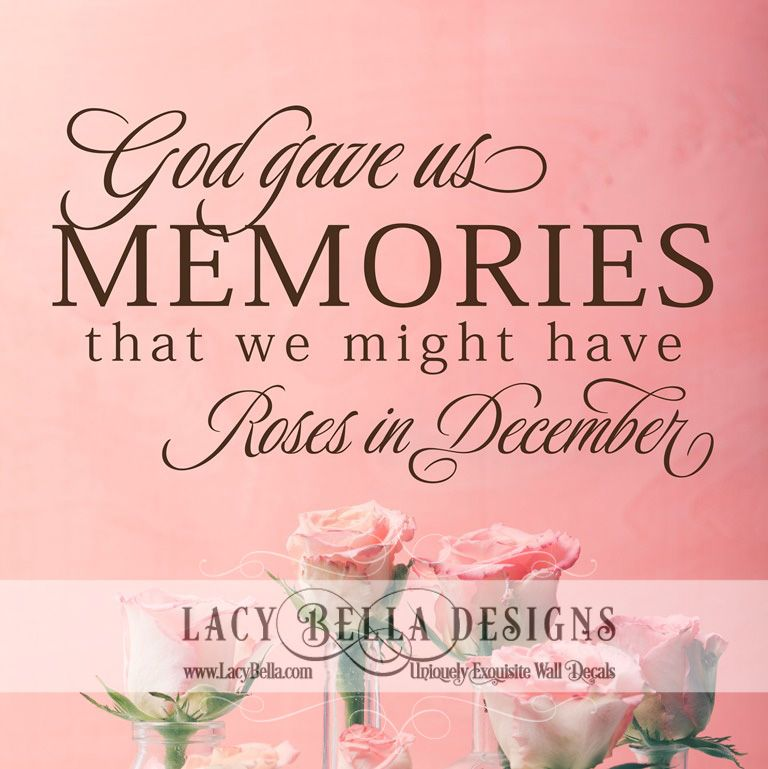 """""""God Gave Us Memories So That We Might Have Roses in December"""" www.lacybella.com 