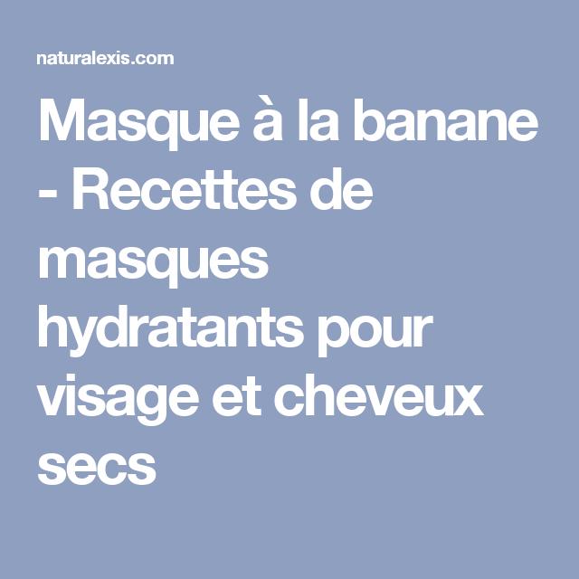 Photo of Masque à la banane – Recettes de masques hydratants pour visage et cheveux se…