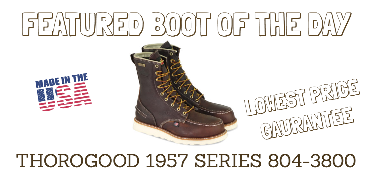 Featured Boot Of The Day Thorogood 1957 Series Work Boot 804 3800 Lowest Price Guarantee Work Boots Comfortable Boots Boots