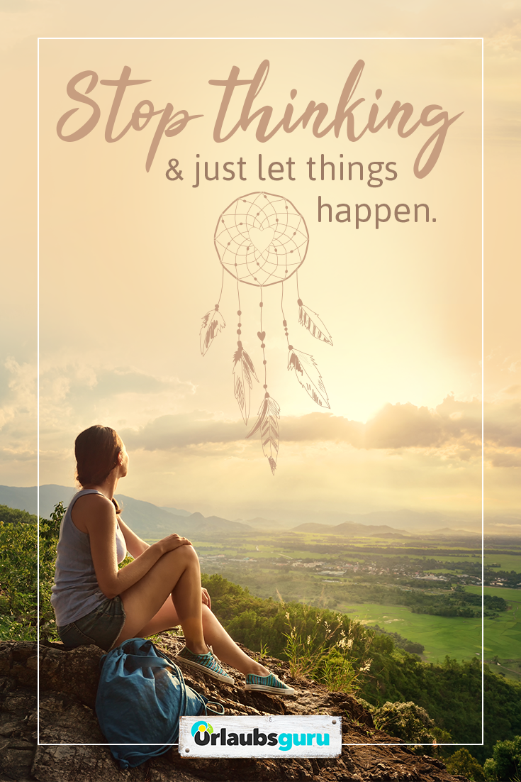 Stop Thinking Just Let Things Happen Sprüche Und Zitate